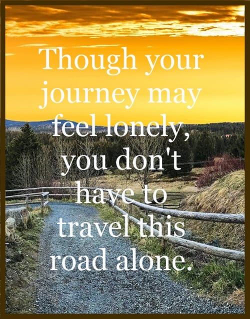 You don't have to take this journey alone.